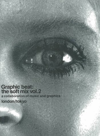 Graphic Beat: The Soft Mix : A Collaboration of Music and Graphics