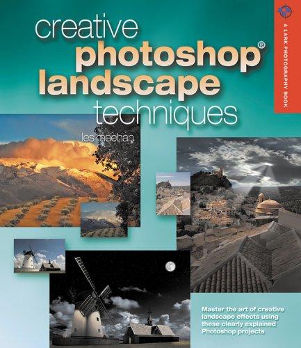 Creative Photoshop Landscape Techniques (Lark Photography Book)