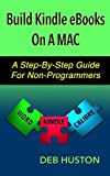 Build Kindle eBooks On A MAC: A Step-By-Step Guide For Non-Programmers (English Edition)