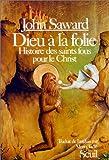echange, troc John Saward - Dieu à la folie : Histoire des Saints fous pour le Christ