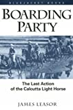 Boarding Party: The Last Action of the Calcutta Light Horse (Bluejacket Books)