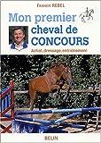 echange, troc Francis Rebel, Marion Scali - Mon premier cheval de concours : Achat, dressage, entraînement