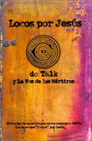 Locos Por Jesus: Las Historias de Aquellos que se Matuvieron Firmes por Jesus (Spanish Edition)