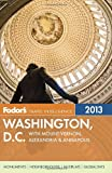 Fodor's Washington, D.C. 2013: with Mount Vernon, Alexandria & Annapolis (Full-color Travel Guide)