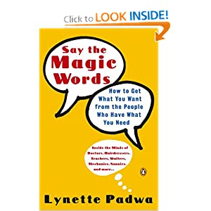 Say the Magic Words  How to Get What You Want from the People Who Have What You Need