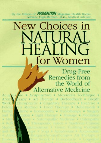 Image for New Choices in Natural Healing for Women: From Aromatherapy and Herbs to Massage and Vitamin Therapy--Drug-Free Remedies from the World of Alternative Medicine