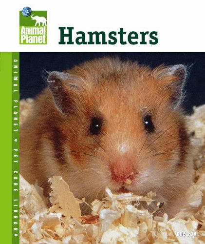 Hamsters (Animal Planet Pet Care Library), Sue Fox