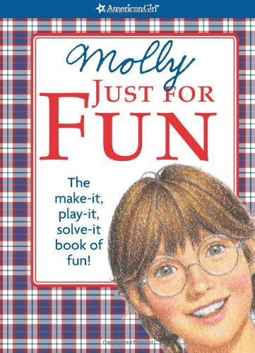 Molly Just for Fun: The Make-It, Play-It, Solve-It Book of Fun! (American Girl)