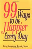 img - for 99 Ways to be Happier Every Day by Terry Hampton (1999-09-01) book / textbook / text book