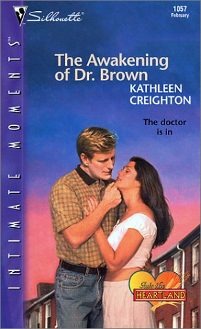 The Awakening of Dr. Brown (Into the Heartland) (Silhouette Intimate Moments No. 1057) (Intimate Moments, 1057), Kathleen Creighton