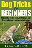 Dog Tricks for Beginners: An Easy Step by Step Guide, With Fun and Easy Tricks to Challenge and Bond with Your Dog