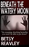 BENEATH THE WATERY MOON horror suspense you won't want to put down