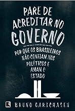 Pare de Acreditar no Governo. Por que os Brasileiros não Confiam nos Políticos e Amam o Estado