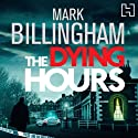 The Dying Hours: A Tom Thorne Novel (       UNABRIDGED) by Mark Billingham Narrated by Mark Billingham