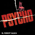 Psycho (       UNABRIDGED) by Robert Bloch Narrated by Paul Michael Garcia