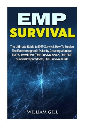 EMP Survival: The Ultimate Guide to EMP Survival. How To Survive The Electromagnetic Pulse by Creating a Unique EMP Survival Plan (EMP Survival books, EMP,  EMP Survival Preparedness, EMP Survival)