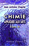 echange, troc Jean Antoine Chaptal - Chimie appliquée aux arts: Tome 3