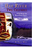img - for One River, Two Cultures: A History of the Bella Coola Valley book / textbook / text book