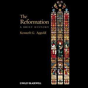 The Reformation: A Brief History | [Kenneth G. Appold]