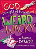 God Thought of Everything Weird and Wacky (0784714479) by Bruno, Bonnie