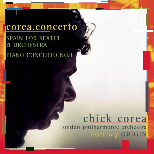 Chick Corea: Corea Concerto / Spain For Sextet & Orchestra / Piano Concerto No. 1