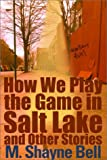 How We Play the Game in Salt Lake and Other Stories (0759550069) by Bell, M. Shayne