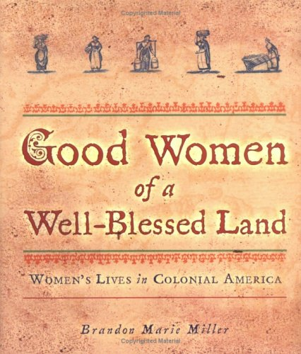 Good Women of a Well-Blessed Land: Women's Lives in Colonial America
