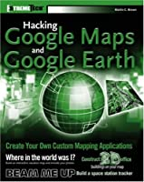 Hacking Google Maps and Google Earth ebook download
