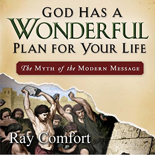 God Has A Wonderful Plan For Your Life The Myth Of The Modern Message Audiobook Ray Comfort