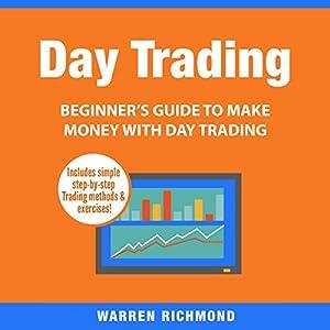Day Trading: Beginner's Guide to Make Money with Day Trading Hörbuch von Warren Richmond Gesprochen von: Doug Eisengrein