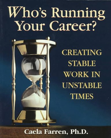 Who's Running Your Career?: Creating Stable Work in Unstable Times, Farren, Caela