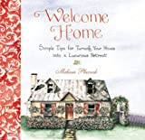 img - for Welcome Home: Simple Tips for Turning Your House into a Luxurious Retreat book / textbook / text book