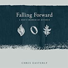 Falling Forward: A Man's Memoir of Divorce Audiobook by Chris Easterly Narrated by Ron Butler