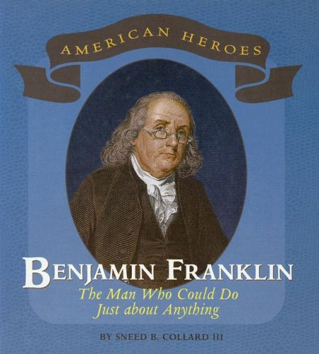 Benjamin Franklin: The Man Who Could Do Just About Anything (American Heroes (Benchmark))