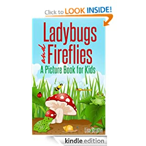 Ladybugs and Fireflies: What Are Ladybugs? What Are Fireflies? A Picture Book For Kids (Facts For Kids Picture Books)