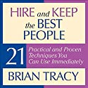 Hire and Keep the Best People: 21 Practical and Proven Techniques You Can Use Immediately (       UNABRIDGED) by Brian Tracy Narrated by Brian Tracy