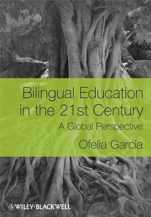 Bilingual Education in the 21st Century: A Global...