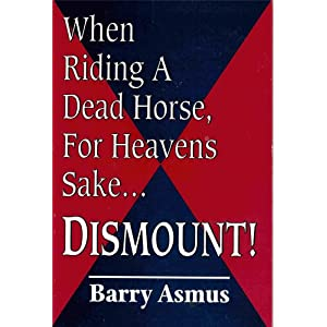 When Riding a Dead Horse, for Heavens Sake....Dismount!
