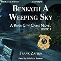 Beneath a Weeping Sky: The River City Crime Series, Book 3 (       UNABRIDGED) by Frank Zafiro Narrated by Michael Bowen