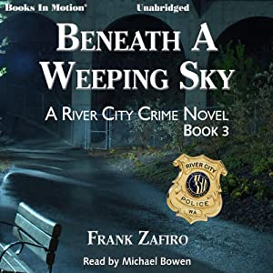 Beneath a Weeping Sky: The River City Crime Series, Book 3 | [Frank Zafiro]