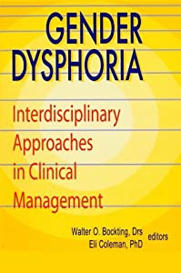 Gender Dysphoria: Interdisciplinary Approaches in Clinical Management (Journal of Psychology & Human Sexuality, Vol 5)