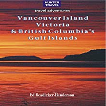 Vancouver Island, Victoria & British Columbia's Gulf Islands (Travel Adventures) (       UNABRIDGED) by Ed Readicker-Henderson Narrated by William Peck