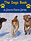 The Dogs Book - A Smarty-Pants Children's Picture Book (A Smarty-Pants Series)