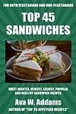 Top 45 Popular & Healthy Sandwich Recipes For Vegan And Non-Vegan (English Edition)