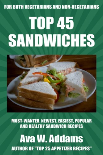 Top 45 Popular & Healthy Sandwich Recipes For Vegan And Non-Vegan by Ava W. Addams