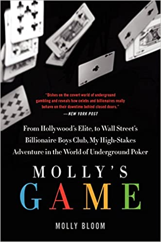 Molly's Game: From Hollywood's Elite to Wall Street's Billionaire Boys Club, My High-Stakes Adventure in the World of Underground Poker written by Molly Bloom