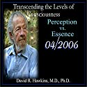 Transcending the Levels of Consciousness Series: Perception vs. Essence Speech by David R. Hawkins Narrated by David R. Hawkins