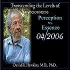 Transcending the Levels of Consciousness Series: Perception vs. Essence Rede von David R. Hawkins Gesprochen von: David R. Hawkins