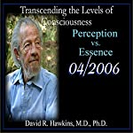Transcending the Levels of Consciousness Series: Perception vs. Essence | David R. Hawkins