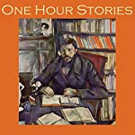 One Hour Stories: 22 classic tales | Edith Wharton,Morley Roberts,H. G. Wells,Henry Chapman Mercer,Henry S. Whitehead,Rudyard Kipling,O. Henry